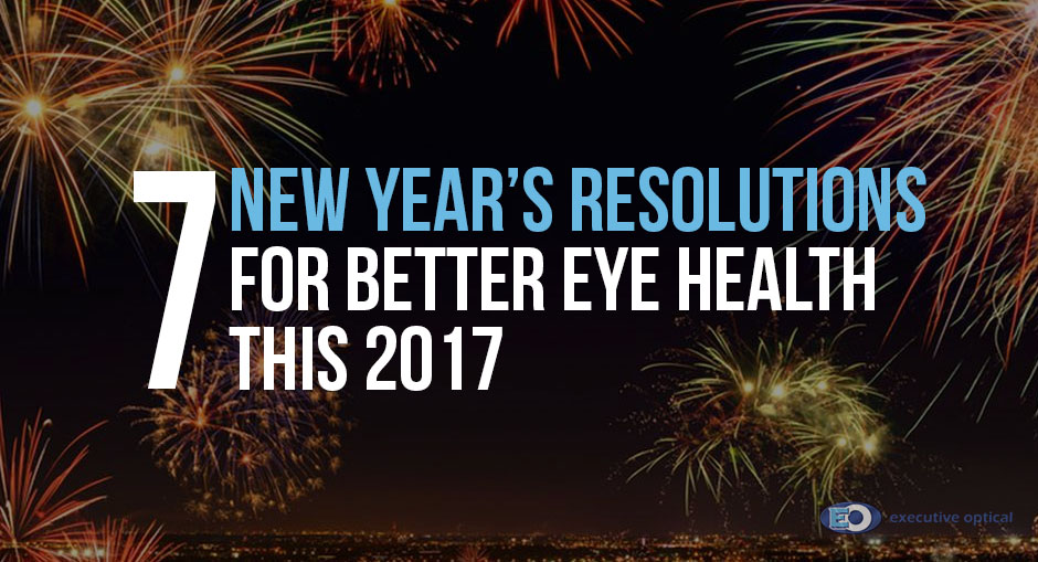 7 New Year's Resolutions for Better Eye Health this 2017