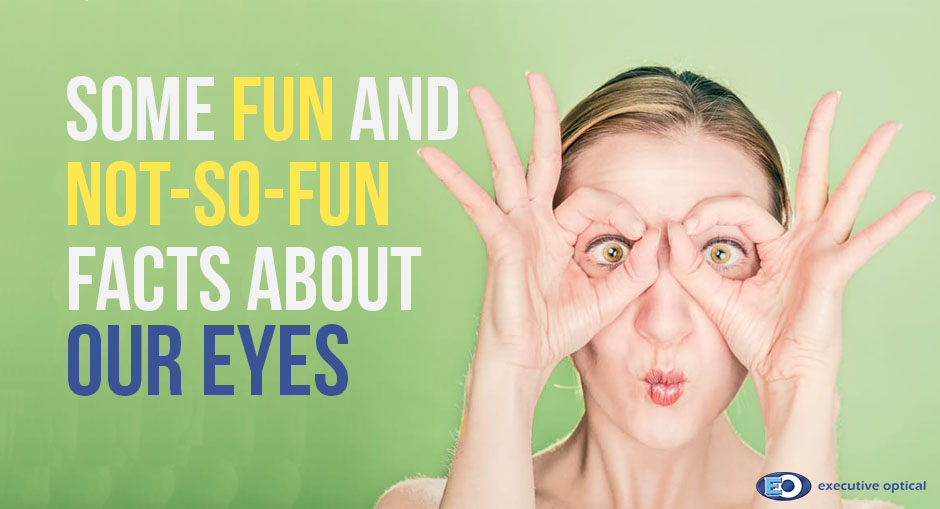 Some Fun and Not-so-Fun Facts about our Eyes