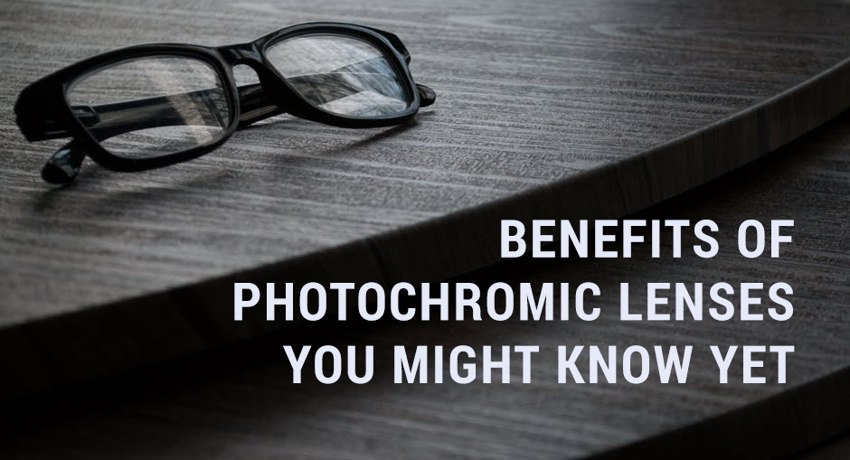Benefits of Photochromic Lenses you Might Not Know Yet