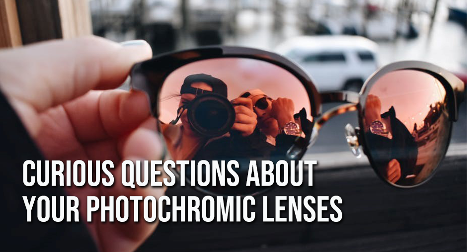 4 Curious Questions about your Photochromic Lenses