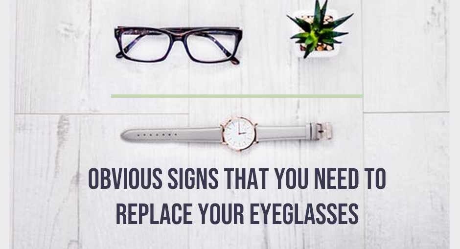 4 Less Obvious Signs that You Need to Replace your Eyeglasses