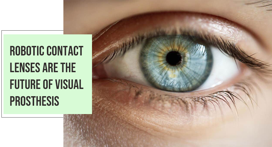 Robotic Contact Lenses are the Future of Visual Prosthesis