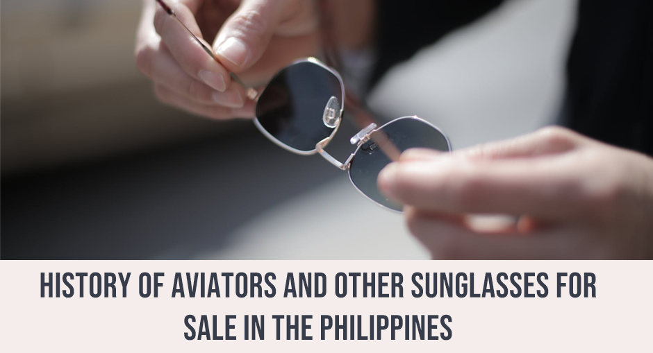 Eye-opener: History of aviators and other sunglasses for sale in the Philippines