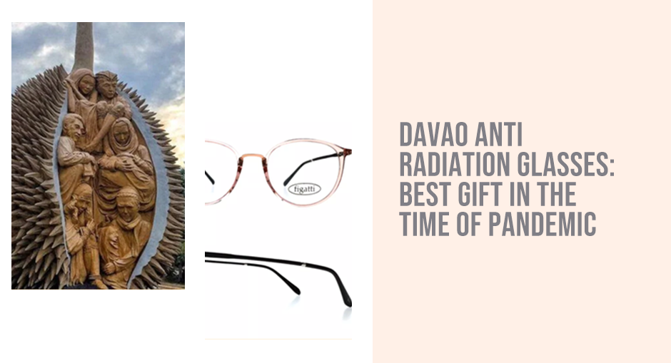 Davao Anti radiation glasses: Best gift in the time of pandemic