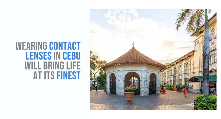 Wearing Contact Lenses in Cebu will Bring Life at its Finest