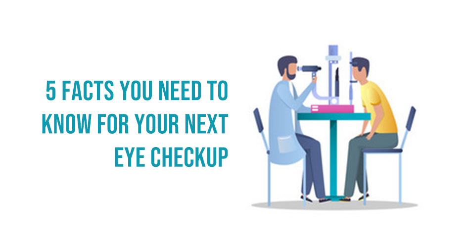 5 Facts You Need To Know For Your Next Eye Checkup